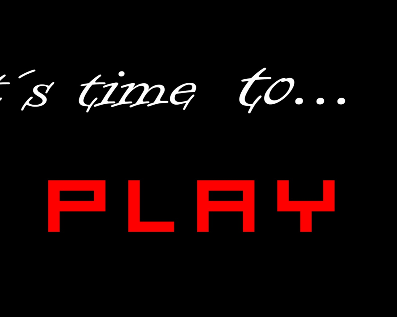 1280x1024 It´s time to PLAY