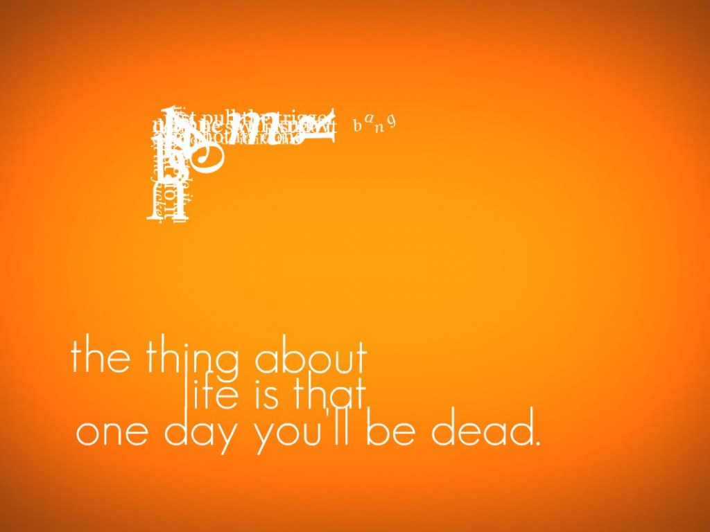 1024x768 One Day Youll Be Dead Desktop PC And Mac Wallpaper
