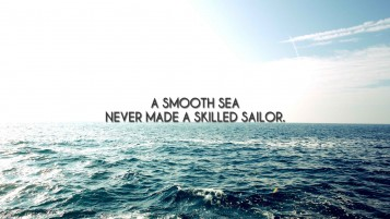 A Smooth Sea Never Made A Skilled Sailor wallpapers and stock photos
