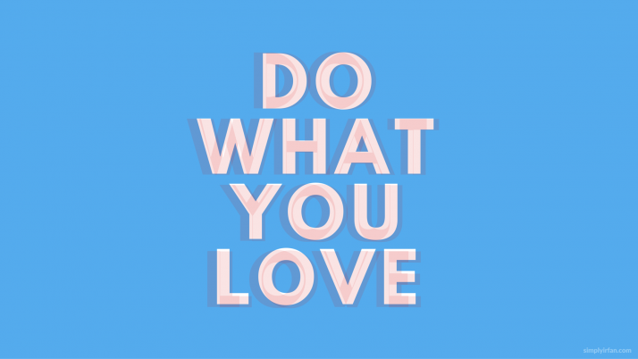 Do What You Love - SimplyIrfan wallpapers and stock photos