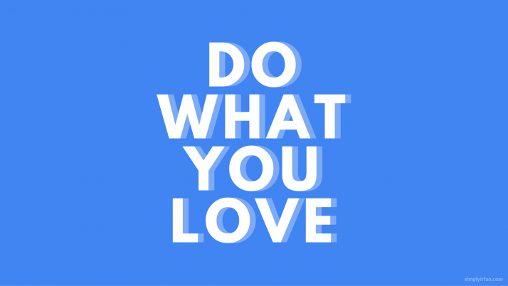 Do What You Love : SimplyIrfan wallpapers and stock photos