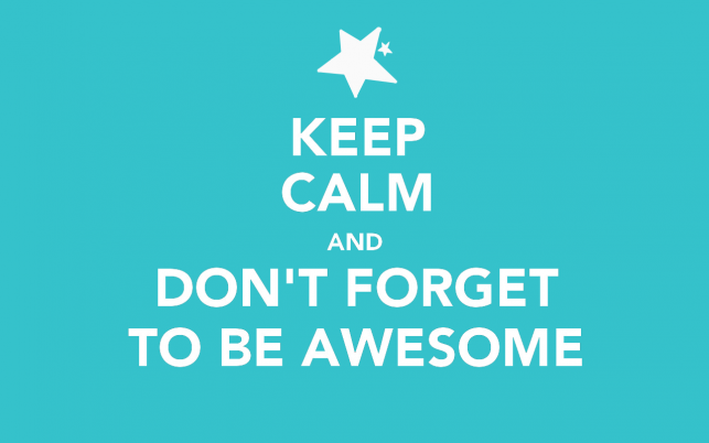 Random: Keep Calm & Be Awesome