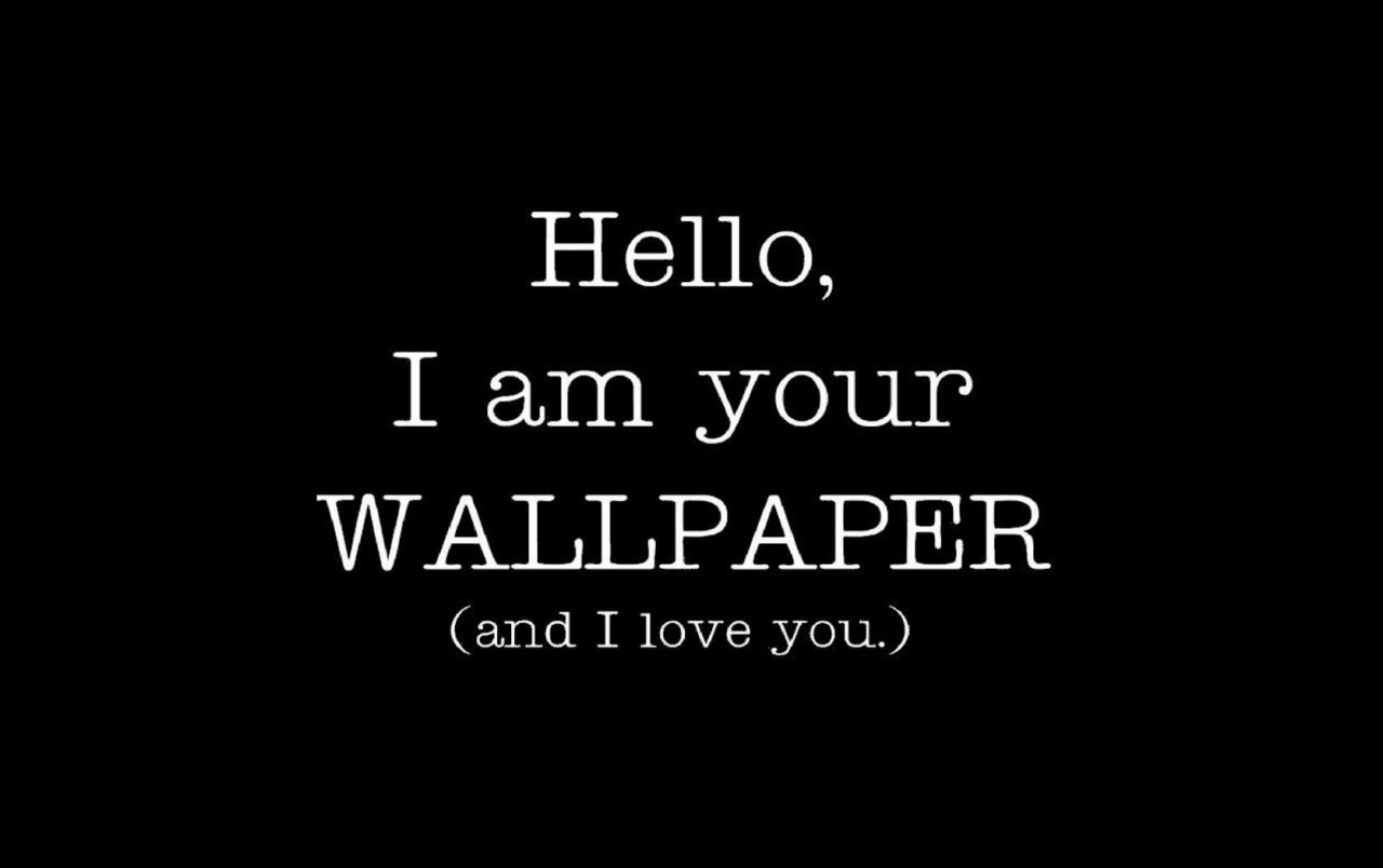 I am your WALLPAPER wallpapers