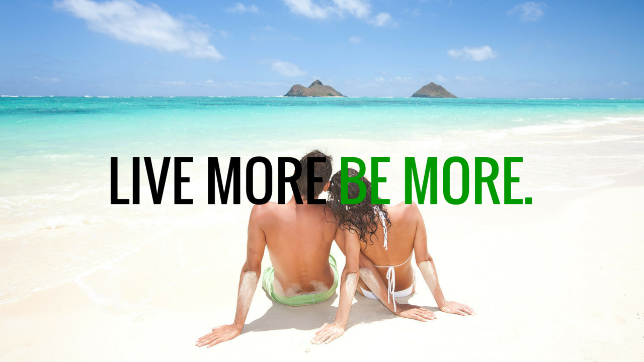 Live more. Be more. wallpapers