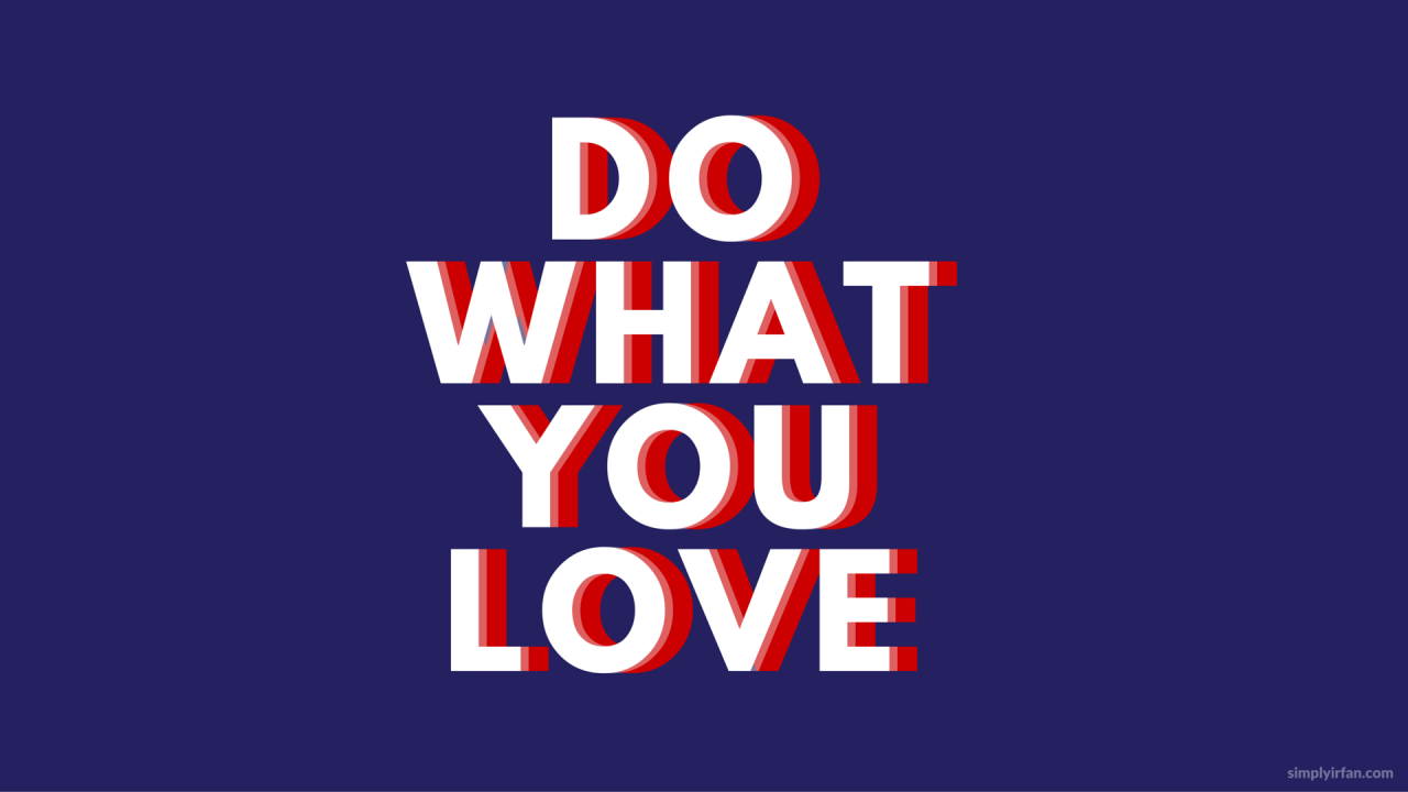 Do What You Love by Irfan wallpapers