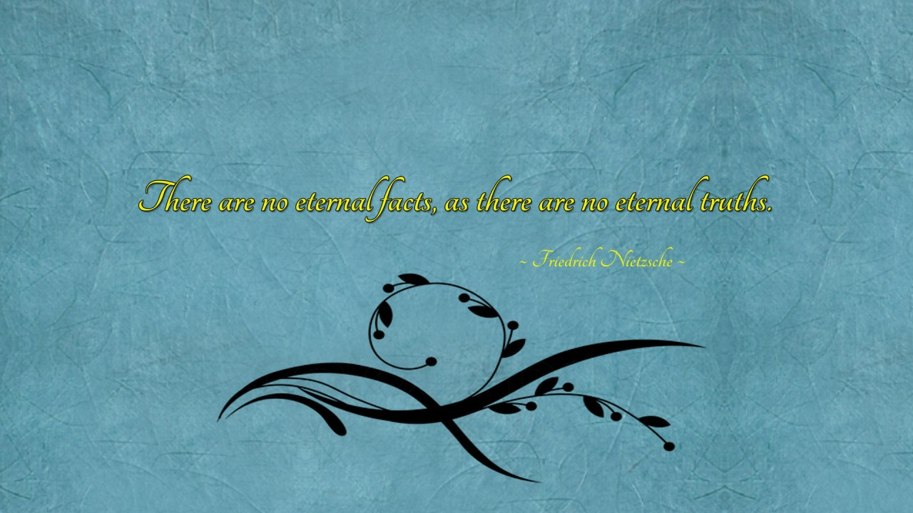 There are no eternal facts, as there are no eternal truths, quote, quotes, artistic wallpapers